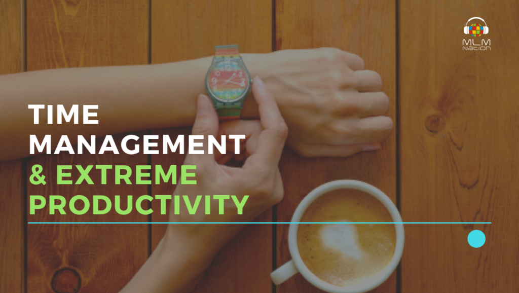 First step towards better Time Management and Extreme MLM Productivity