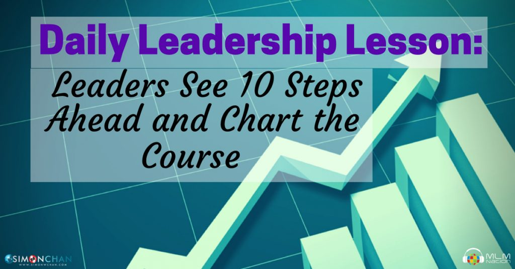 Leaders See 10 Steps Ahead and Chart the Course