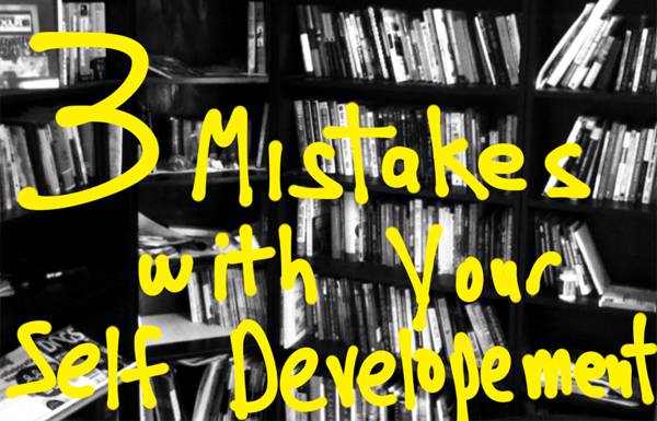 3 mistakes with your self development