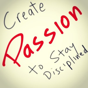 create-passion-to-stay-disciplined-focused