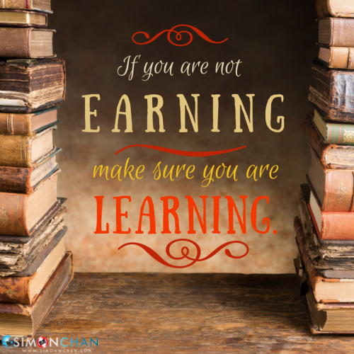 If You are Not Earning Make Sure You are Learning