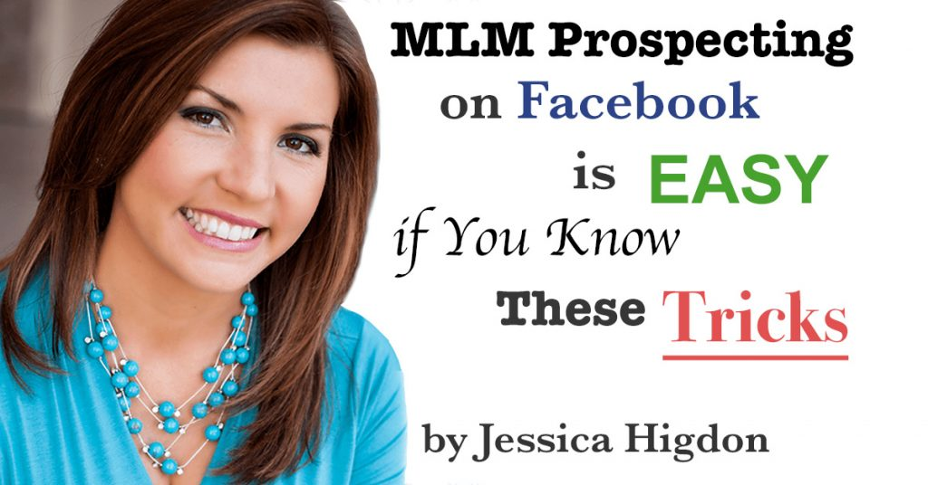 MLM Prospecting on Facebook is Easy if You Know These Tricks by Jessica Higdon