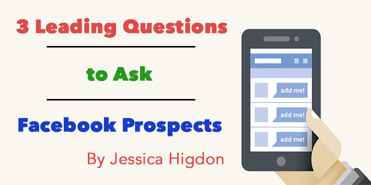 3 Leading Questions to Ask Facebook Prospects