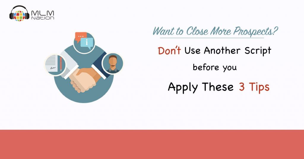 Want to Close More Prospects? Don't Use Another Script Before You Apply These 3 Tips