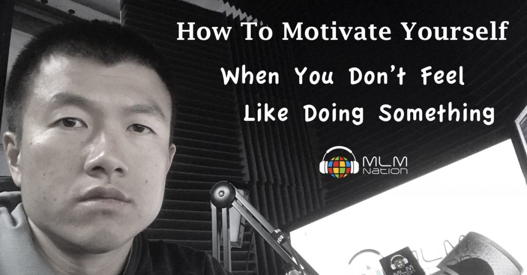 How To Motivate Yourself When You Don't Feel Like Doing Something