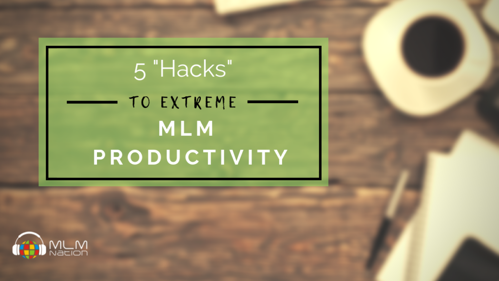 5 Hack to Extreme MLM Productivity