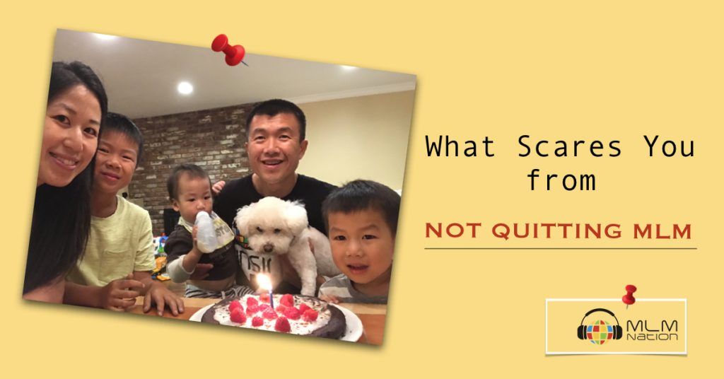 What Scares You From Not Quitting MLM