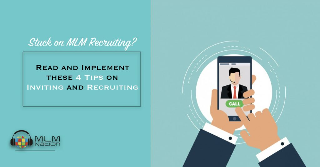 Stuck on MLM Recruiting? Read and Implement These 4 Tips on Inviting and Recruiting
