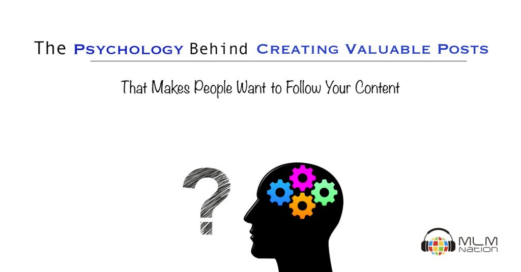 The Psychology Behind Creating Valuable Posts, That Makes People Want to Follow Your Content