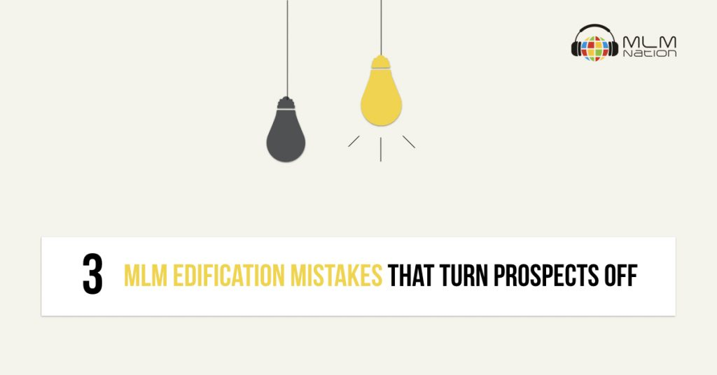 3 MLM Edification Mistakes That Turn Prospects Off