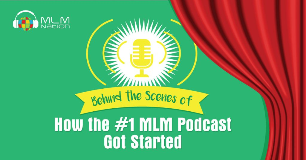 Behind the Scenes of How the #1 MLM Podcast Got Started