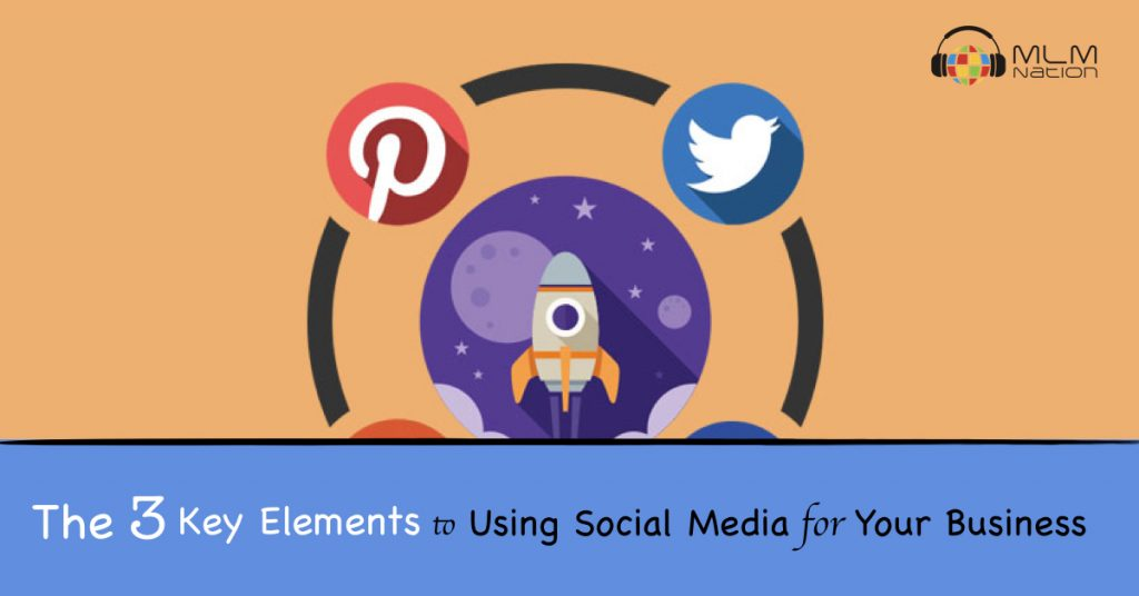 The 3 Key Elements to Using Social for Your Business