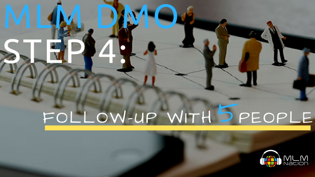 MLM DMO (Daily Method of Operation) Step 4: Follow-Up With ANY 5 People a Day