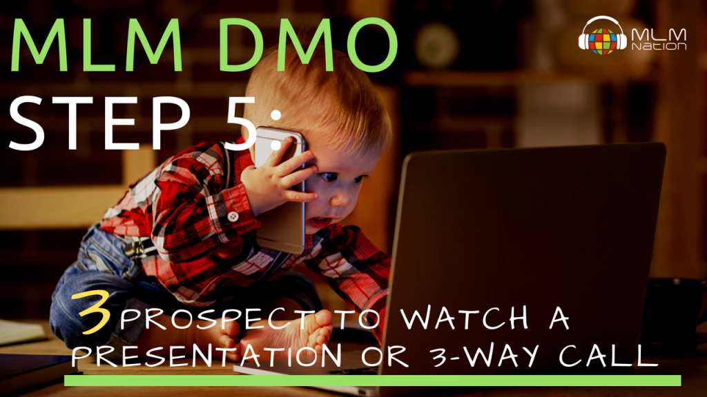 MLM DMO Step 5- 3 Sent Presentation or 3 Way Call