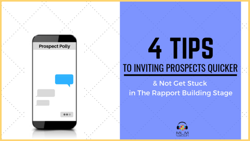 4 Tips to Inviting Prospects Quicker and Not Get Stuck In Building Rapport Stage