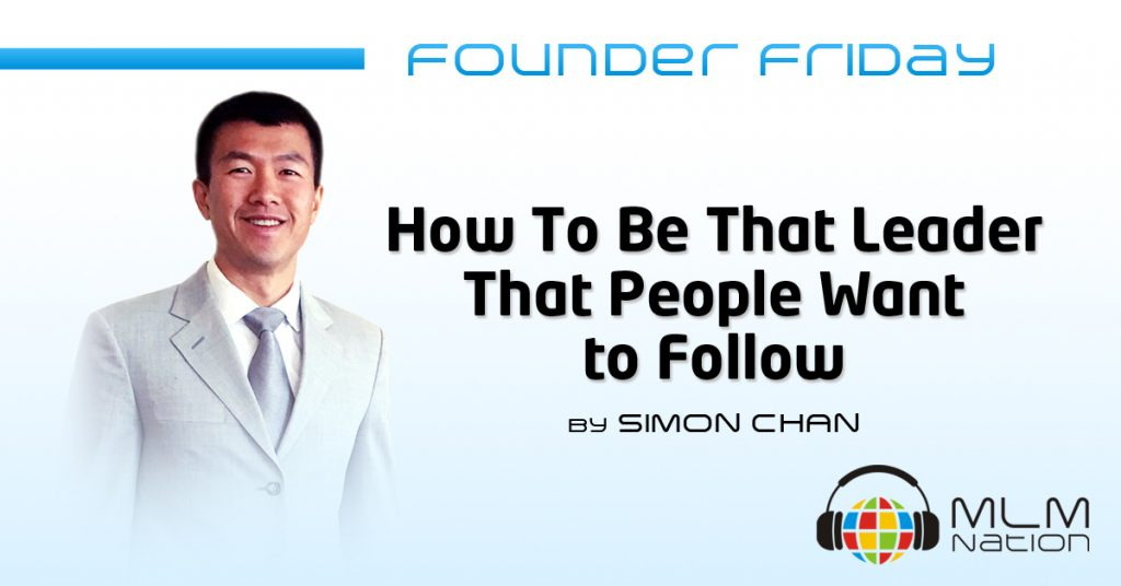 """547: Founder Friday """"How To Be That Leader That People Want to Follow"""" by Simon Chan"""