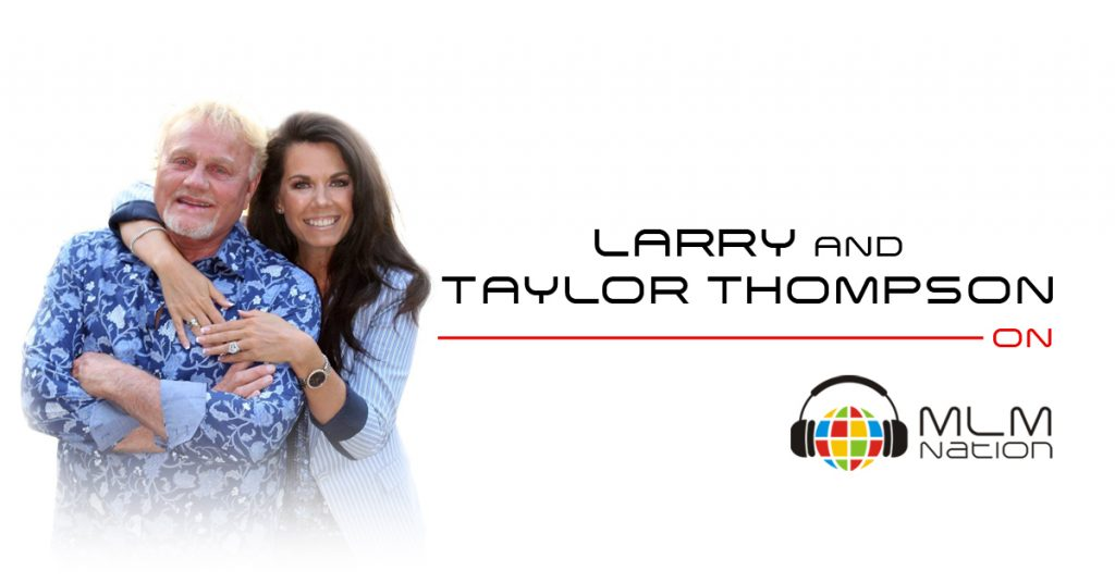 569: Taylor and Larry Thompson on How to Make Network Marketing Relevant and Attractive in The New Gig Economy