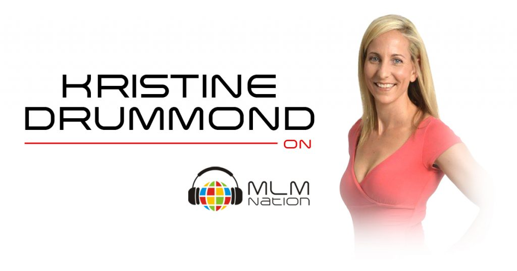 572: Kristine Drummond on Daily Routines and Rituals that Lead to Network Marketing Success